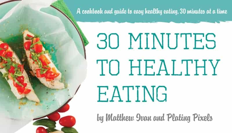 30 minutes to healthy eating cookbook ebook plating pixels 30 minutes to healthy eating cookbook platingpixels fandeluxe Choice Image