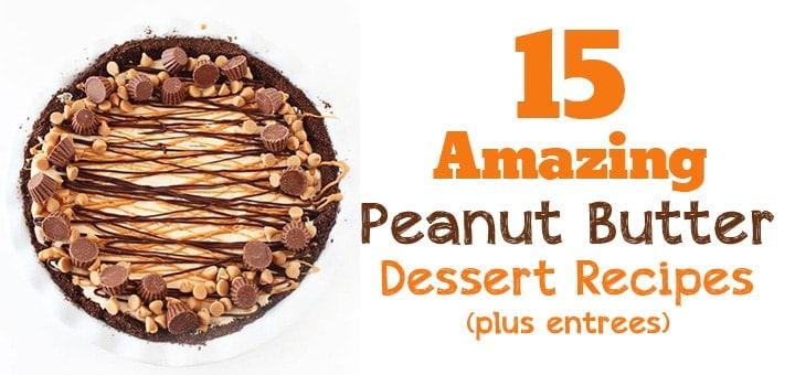 15 Amazing Peanut Butter Dessert Recipes (plus entrees)