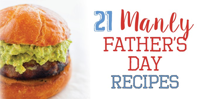 21 Manly Recipes for Father's Day